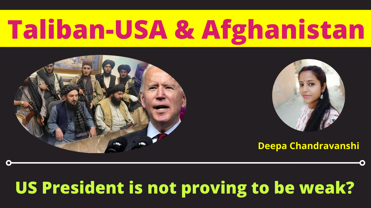 Taliban-USA and Afghanistan: US President is not proving to be weak?