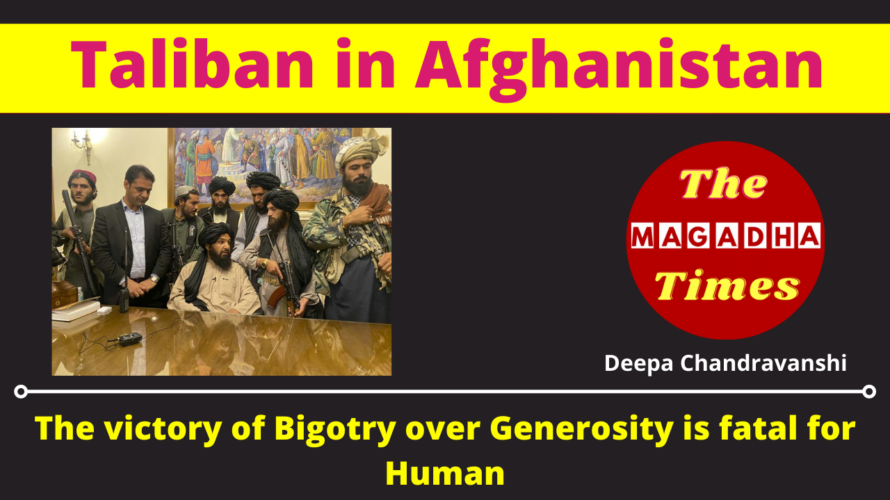 Taliban in Afghanistan: The victory of Bigotry over Generosity is fatal for Human