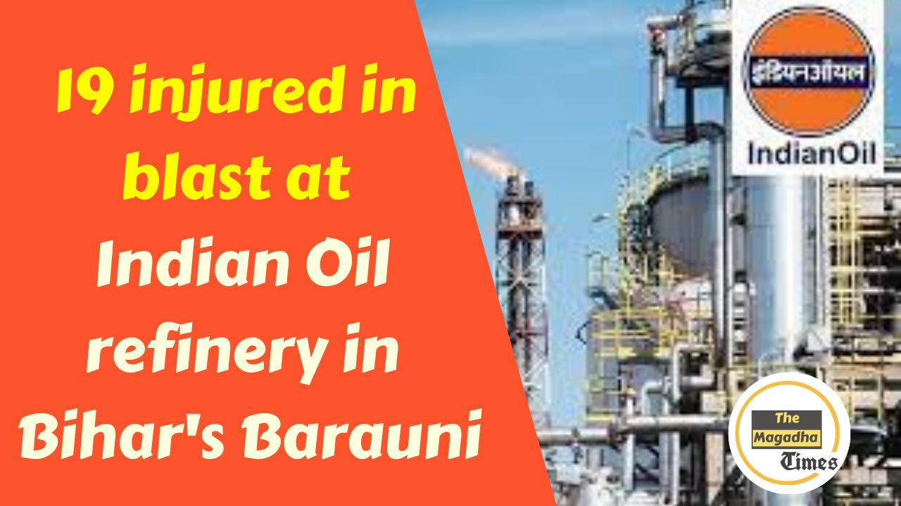 19 injured in blast at the Indian Oil refinery in Bihar's Barauni