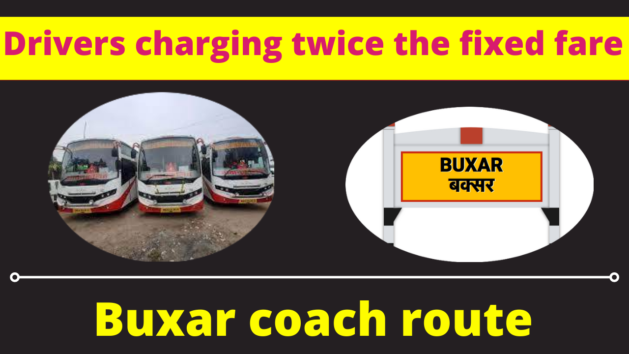 Drivers charging twice the fixed fare on the Buxar coach route – Bihar