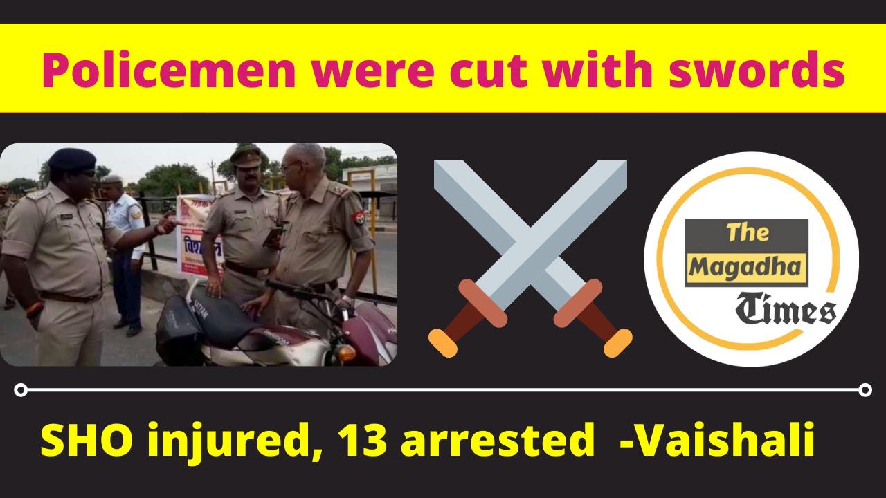 In Bihar's Vaishali, Policemen were cut with swords