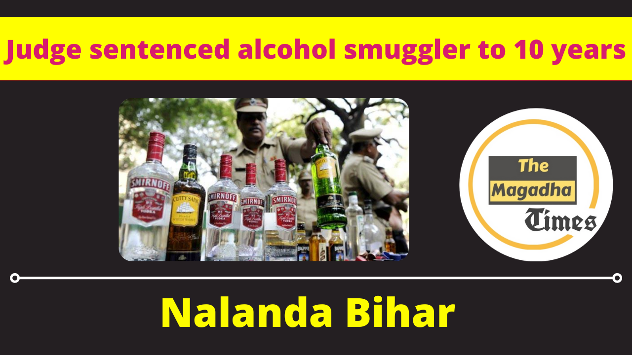 Judge sentenced the alcohol smuggler to ten years in Nalanda