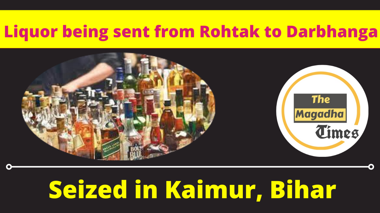 Liquor being sent from Rohtak to Darbhanga seized in Kaimur