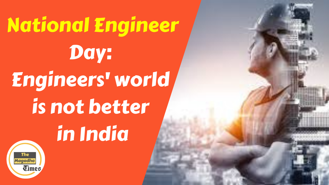 National Engineer Day: Engineers' world is not better in India
