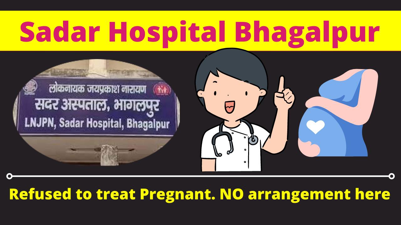 Sadar Hospital Bhagalpur, Bihar: Refused to treat pregnant