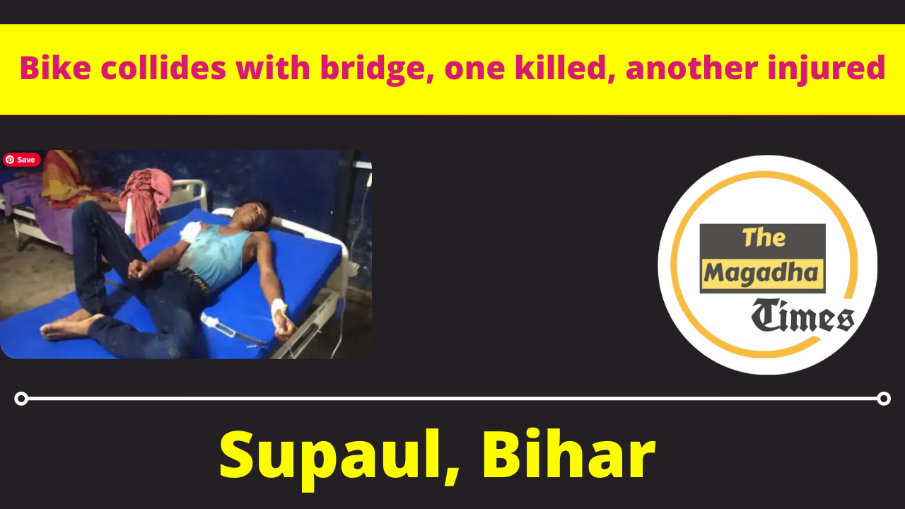 Supaul: Bike collides with bridge, one killed, another injured