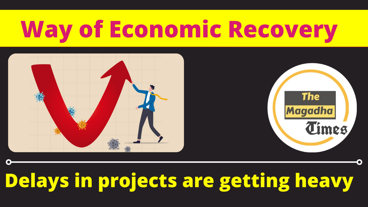 Way of Economic Recovery: Delays in projects are getting heavy